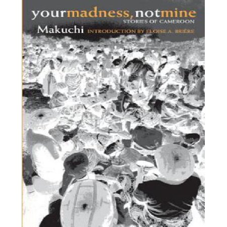Your Madness, Not Mine: Stories of Cameroon