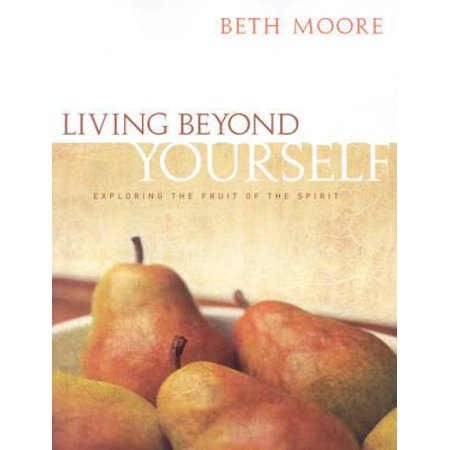 Living Beyond Yourself - Bible Study Book : Exploring the Fruit of the