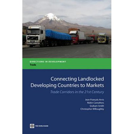 Connecting Landlocked Developing Countries to Markets: Trade Corridors in the 21st Century -