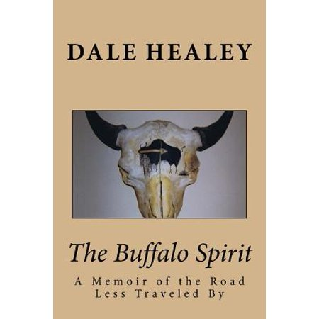 The Buffalo Spirit : A Memoir of the Road Less Traveled by