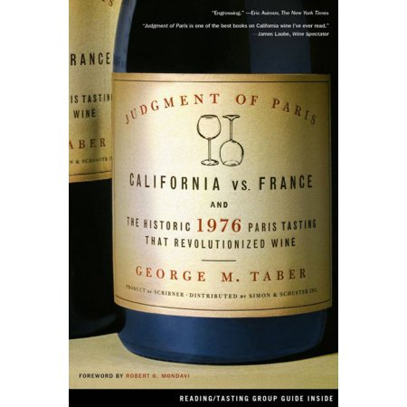 Judgment of Paris: California Vs. France And the Historic 1976 Paris Tasting That Revolutionized Wine