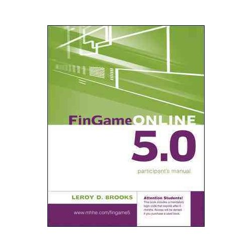 FinGame Online 5.0: The Financial Management Decision Game Participant's Manual