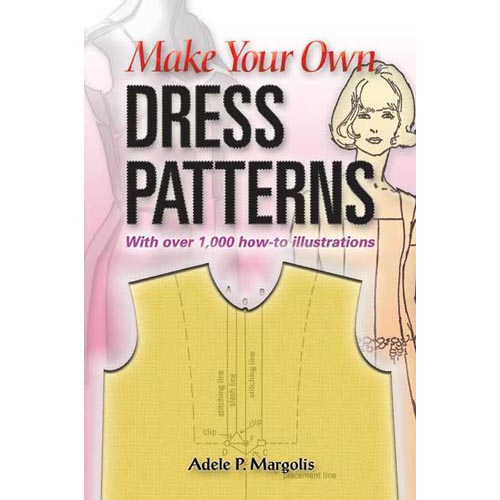 Make Your Own Dress Patterns: A Primer in Patternmaking for Those Who Like to Sew