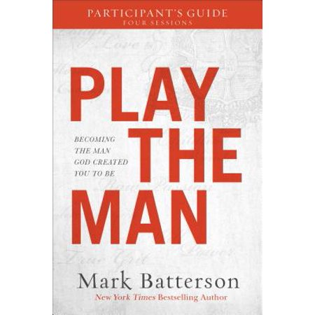 Play the Man Participant's Guide : Becoming the Man God Created You to Be