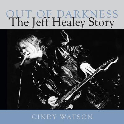 Out of Darkness : The Jeff Healey Story