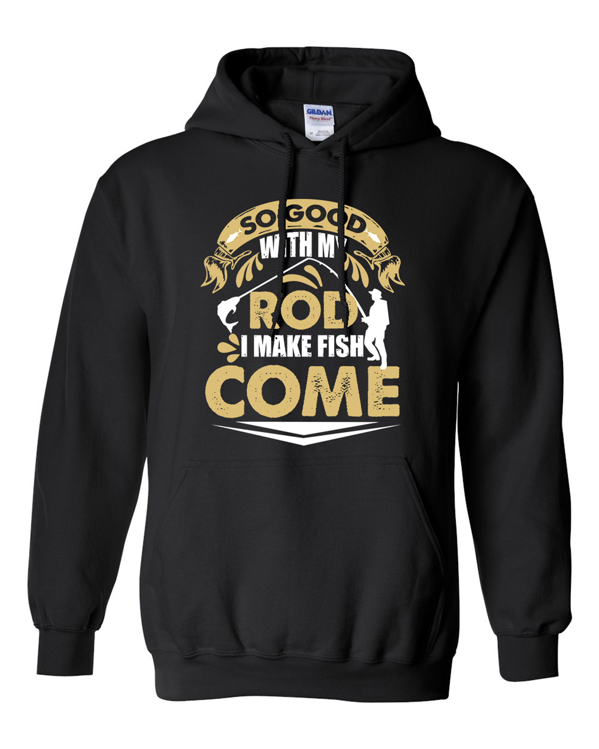 So Good With My Rod I Make Fish Come Funny DT Sweatshirt Hoodie