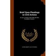 Brief Upon Pleadings in Civil Actions : At Law, in Equity, and Under the New Procedure, Volume 1