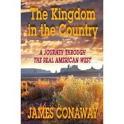 The Kingdom in the Country : A Journey Through the Real American West