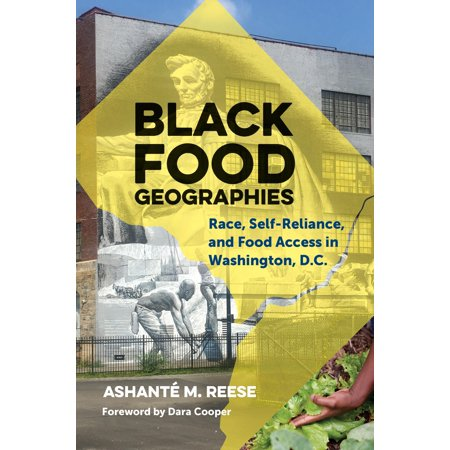 Black Food Geographies : Race, Self-Reliance, and Food Access in Washington,