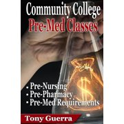 Community College Premed Classes : Pre-Nursing, Pre-Pharmacy, and Pre-Med Requirements