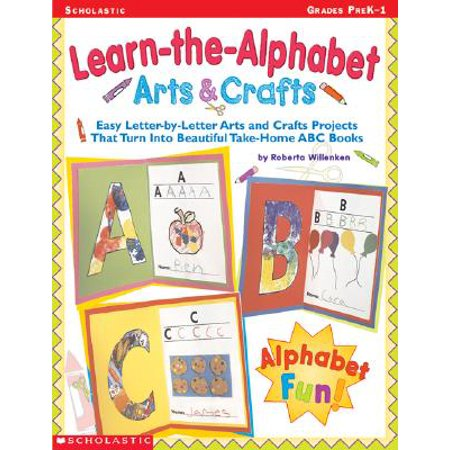Learn-The-Alphabet Arts & Crafts : Easy Letter-By-Letter Arts and Crafts Projects That Turn Into Beautiful Take-Home ABC Books