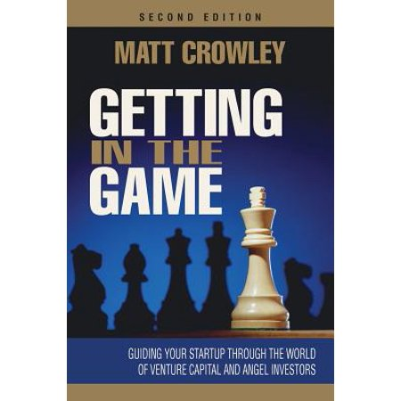 Getting In The Game  Second Edition  Guiding Your Startup Through The World Of Venture Capital And Angel Investors