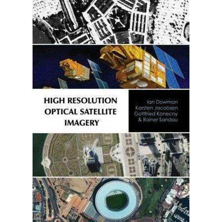 High Resolution Optical Satellite Imagery. Ian Dowman ... [Et Al.]