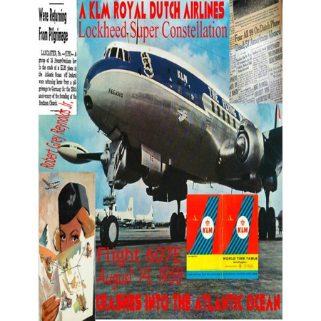 Flight 607E A KLM Royal Dutch Airlines Lockheed Super Constellation Crashes Into The Atlantic Ocean August 14, 1958 - eBook