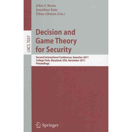 Decision And Game Theory For Security  Second International Conference  Gamesec 2011  College Park  Maryland  Usa  November 14 15  2011  Proceedings