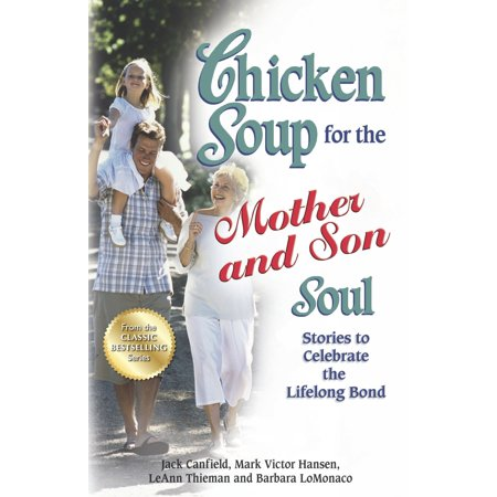 Chicken Soup for the Mother and Son Soul : Stories to Celebrate the Lifelong