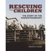 Rescuing the Children : The Story of the Kindertransport
