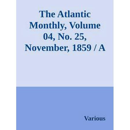 Monthly Hobby Magazine - The Atlantic Monthly, Volume 04, No. 25, November, 1859 / A Magazine of Literature, Art, and Politics - eBook