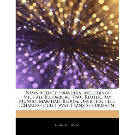 Articles on News Agency Founders, Including: Michael Bloomberg, Paul Reuter, Ray Mungo, Marshall Bloom,... by