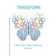 Transform: A rebel's guide for digital transformation (Paperback)