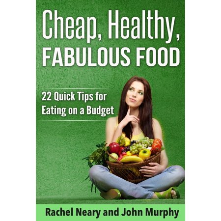 Cheap, Healthy, Fabulous Food: 22 Quick Tips for Eating on a Budget - eBook