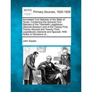 Annotated Civil Statutes of the State of Texas : Containing the General Civil Statutes of the Twentieth Legislature (Special Session) and of the Twenty-First, Twenty-Second and Twenty-Third Legislatures (General and Special): With Notes to Decisions Of...