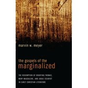The Gospels of the Marginalized : The Redemption of Doubting Thomas, Mary Magdalene, and Judas Iscariot in Early Christian Literature