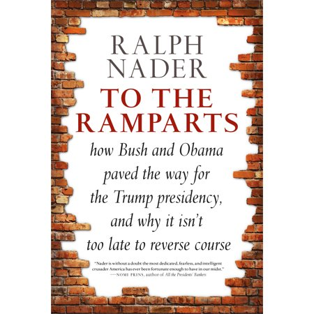 To the Ramparts : How Bush and Obama Paved the Way for the Trump Presidency, and Why It Isn
