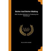 Butter and Butter Making: With the Best Methods for Producing and Marketing It Paperback