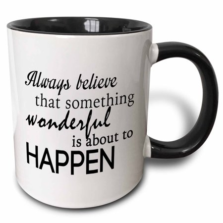 3dRose ALWAYS BELIEVE THAT SOMETHING WONDERFUL IS ABOUT TO HAPPEN - Two Tone Black Mug, 11-ounce