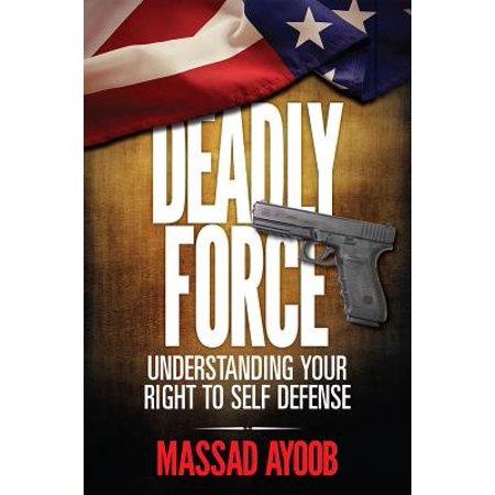 Deadly Force - Understanding Your Right To Self Defense -