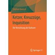 Ketzer, Kreuzzüge, Inquisition: Die Vernichtung Der Katharer (Paperback)