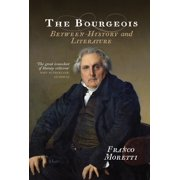The Bourgeois : Between History and Literature