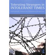 Tolerating Strangers in Intolerant Times : Psychoanalytic, Political and Philosophical Perspectives
