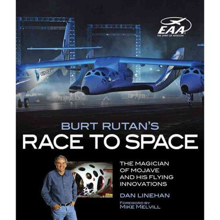Burt Rutan's Race to Space: The Magician of Mojave and His Flying Innovations