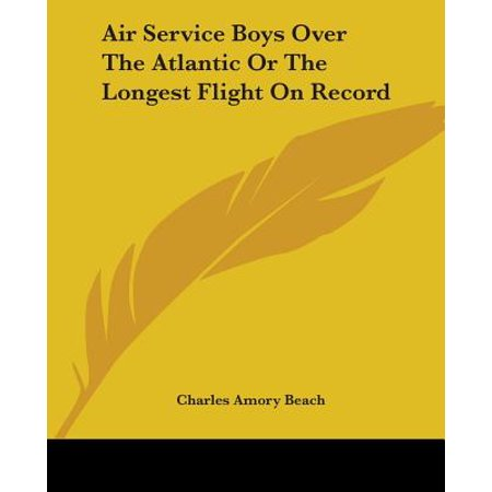Air Service Boys Over the Atlantic or the Longest Flight on Record