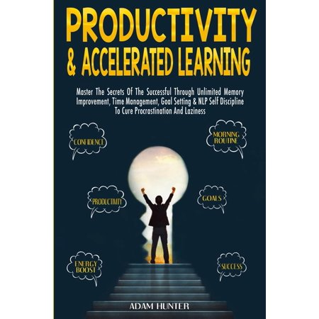 Cure Master (Productivity &  Accelerated Learning: Master The Secrets Of The Successful Through Unlimited Memory Improvement, Time Management, Goal Setting & NLP S )