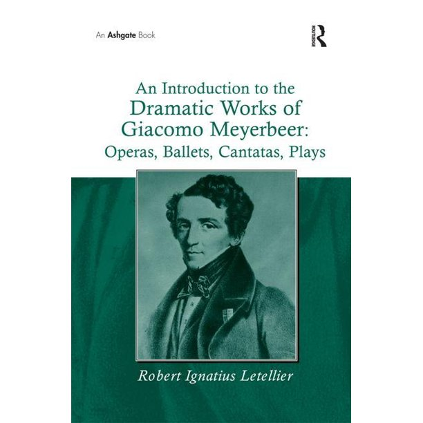 An Introduction to the Dramatic Works of Giacomo Meyerbeer (Hardcover)