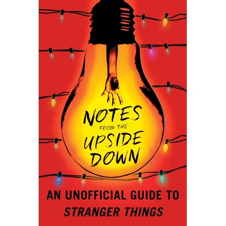 Notes from the Upside Down : An Unofficial Guide to Stranger (Best Lines From Stranger Things)