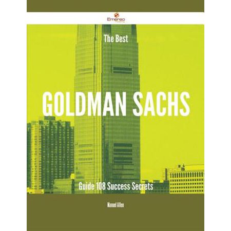 The Best Goldman Sachs Guide - 108 Success Secrets -