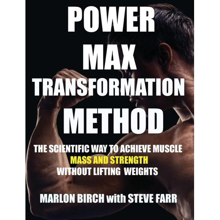 Power Max Transformation Method : The Scientific Way to Achieve Muscle Mass and Strength without Lifting