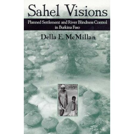 Sahel Visions: Planned Settlement and River Blindness Control in Burkina Faso