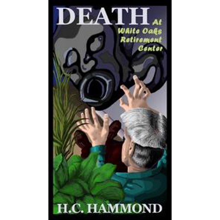 Death at White Oaks Retirement Center: A Scary Mystery - eBook](Retirement Center Pieces)