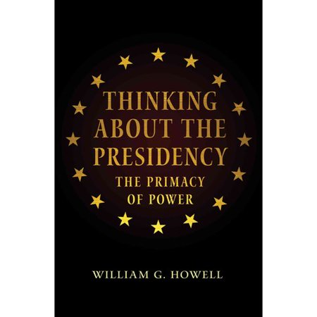Thinking About The Presidency  The Primacy Of Power