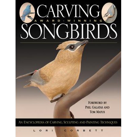 Carving Award-Winning Songbirds : An Encyclopedia of Carving, Sculpting and Painting Techniques - Award Winning Pumpkin Carving