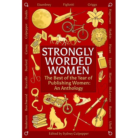 Strongly Worded Women: The Best of the Year of Publishing Women: An Anthology (Best Words To Compliment A Woman)
