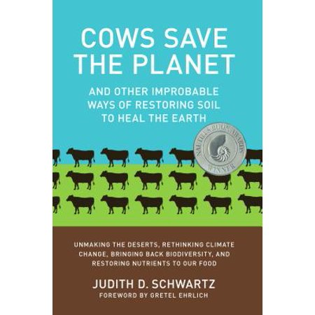 Cows Save the Planet : And Other Improbable Ways of Restoring Soil to Heal the Earth