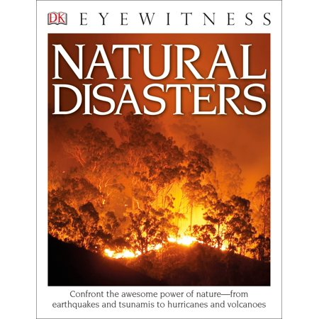 DK Eyewitness Books: Natural Disasters : Confront the Awesome Power of Nature from Earthquakes and Tsunamis to