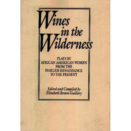 Wines in the Wilderness : Plays by African American Women from the Harlem Renaissance to the