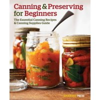 Canning and Preserving for Beginners: The Essential Canning Recipes and Canning Supplies Guide (Paperback)